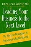 img - for Leading Your Business to the Next Level: The Six Core Disciplines of Sustained Profitable Growth [Hardcover] [2005] (Author) Rodney Page, Peter Tosh book / textbook / text book