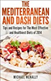 The Mediterranean and DASH Diets: Tips and Recipes for the Most Effective and Healthiest Diets of 2014