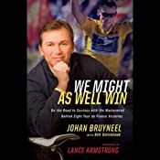 We Might As Well Win | [Johan Bruyneel, Bill Strickland, Lance Armstrong]