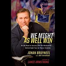 We Might As Well Win (       UNABRIDGED) by Johan Bruyneel, Bill Strickland, Lance Armstrong Narrated by Kirby Heybourne
