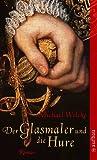 Der Glasmaler und die Hure: Roman