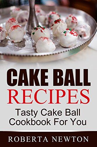 Cake Ball Recipes: Tasty Cake Ball Cookbook For You (Cake Balls Recipes compare prices)