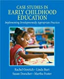 img - for Case Studies in Early Childhood Education: Implementing Developmentally Appropriate Practices by Rachel Ozretich, Linda Burt, Susan Doescher, Martha Foster (2009) Paperback book / textbook / text book