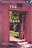 The Open Door: Meditations on Living an Authentic Life (0595328709) by Forbes, Patricia