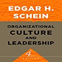 Organizational Culture and Leadership: The Jossey-Bass Business & Management Series (       UNABRIDGED) by Edgar H. Schein Narrated by Milton Bagby