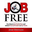 Job Free: Four Ways to Quit the Rat Race and Achieve Financial Freedom on Your Terms Hörbuch von Jake Desyllas Gesprochen von: Jake Desyllas