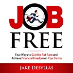 Job Free: Four Ways to Quit the Rat Race and Achieve Financial Freedom on Your Terms | Jake Desyllas