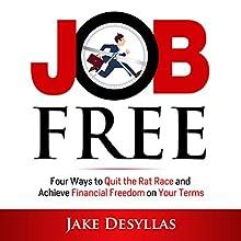 Job Free: Four Ways to Quit the Rat Race and Achieve Financial Freedom on Your Terms   Livre audio Auteur(s) : Jake Desyllas Narrateur(s) : Jake Desyllas