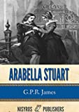 img - for Arabella Stuart: A Romance from English History book / textbook / text book
