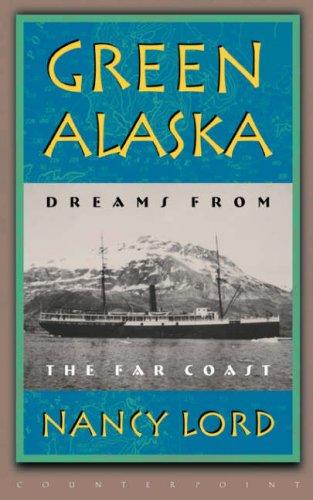 Green Alaska : Dreams from the Far Coast, NANCY LORD