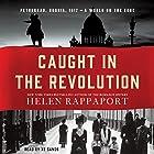 Caught in the Revolution: Petrograd, Russia, 1917 - a World on the Edge Hörbuch von Helen Rappaport Gesprochen von: Xe Sands