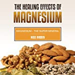 The Healing Effects of Magnesium: Magnesium - the Super Mineral | Nigel Rhoden