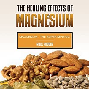 The Healing Effects of Magnesium: Magnesium - the Super Mineral | [Nigel Rhoden]