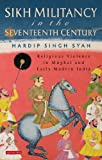 Sikh Militancy in the Seventeenth Century: Religous Violence in Mughal and Early Modern India (Library of South Asian History and Culture)