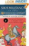 Sikh Militancy in the Seventeenth Cen...