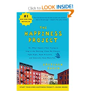The Happiness Project: Or, Why I Spent a Year Trying to Sing in the Morning, Clean My Closets, Fight Right, Read Aristotle, and Generally Have More Fun [Paperback]