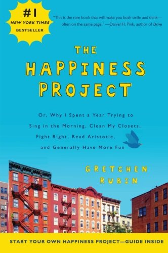 The Happiness Project: Or, Why I Spent a Year Trying to...