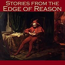 Stories from the Edge of Reason (       UNABRIDGED) by H. P. Lovecraft, W. F. Harvey, Edgar Allan Poe, Barry Pain, Robert E. Howard, Wilkie Collins, Joseph Sheridan Le Fanu Narrated by Cathy Dobson