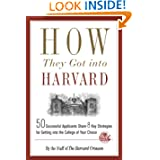 How They Got into Harvard: 50 Successful Applicants Share 8 Key Strategies for Getting into the College of Your...