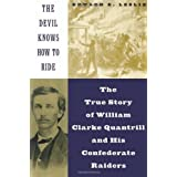 The Devil Knows How To Ride: The True Story Of William Clarke Quantril And His Confederate Raiders ~ Edward E. Leslie