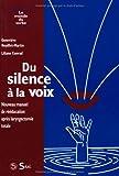 DU SILENCE A LA VOIX. Nouveau manuel de rééducation après laryngectomie totale