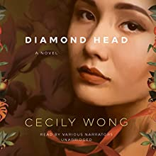 Diamond Head: A Novel (       UNABRIDGED) by Cecily Wong Narrated by Nancy Wu, Samantha Chen, Angela Lin, Janet Song, Emily Woo Zeller