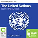The United Nations: Bolinda Beginner Guides (       UNABRIDGED) by Norrie MacQueen Narrated by Robert Meldrum