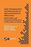 img - for New Information Technologies in Organizational Processes: Field Studies and Theoretical Reflections on the Future of Work (IFIP Advances in Information and Communication Technology) book / textbook / text book