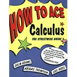 How to Ace Calculus: The Streetwise Guideby Colin Adams