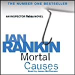 Mortal Causes (       UNABRIDGED) by Ian Rankin Narrated by James Macpherson