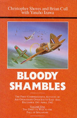 Bloody Shambles Vol 1 The Drift to War to the fall of Singapore095070623X