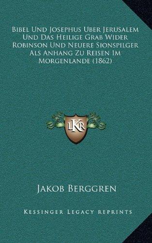 Bibel Und Josephus Uber Jerusalem Und Das Heilige Grab Wider Robinson Und Neuere Sionspilger ALS Anhang Zu Reisen Im Morgenlande (1862)
