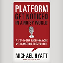 Platform: Get Noticed in a Noisy World (       UNABRIDGED) by Michael Hyatt Narrated by Michael Hyatt