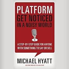 Platform: Get Noticed in a Noisy World (       UNABRIDGED) by Michael Hyatt Narrated by Michael Hyatt