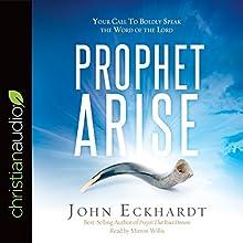 Prophet, Arise: Your Call to Boldly Speak the Word of the Lord   Livre audio Auteur(s) : John Eckhardt Narrateur(s) : Mirron Willis
