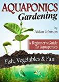 Aquaponics Gardening - A Beginners Guide