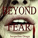Beyond Fear (       UNABRIDGED) by Jacqueline Druga Narrated by George Kuch