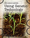 img - for Using Genetic Technology (Why Science Matters) book / textbook / text book