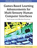 img - for Games-Based Learning Advancements for Multi-Sensory Human Computer Interfaces: Techniques and Effective Practices book / textbook / text book