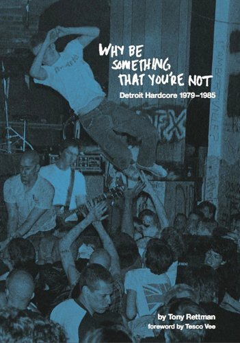 why-be-something-that-youre-not-detroit-hardcore-1979-1985