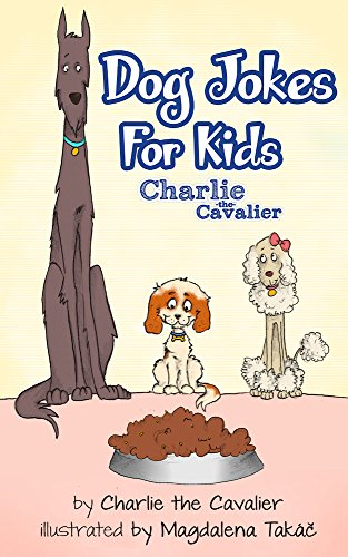 Charlie The Cavalier - Dog Joke Book by Charlie the Cavalier: (FREE Puppet Download Included!): Hilarious Jokes (Best Clean Joke Books for Kids) (Charlie the Cavalier Best Joke Books) (English Edition)