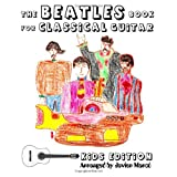 The Beatles Book for Classical Guitar, Kids Edition (Easy Guitar Solo, In Standard Notation and Tablature)by Javier Marc�