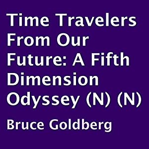 Time Travelers from Our Future Audiobook