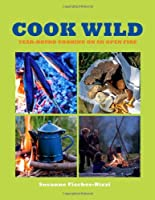 Cook Wild: Year-Round Cooking on an Open Fire from Frances Lincoln