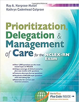 Prioritization, Delegation, & Management of Care for the NCLEX-RN® Exam written by Ray A. Hargrove-Huttel RN  PhD