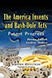 The America Invents and Bayh-Dole Acts: Patent Progress (Scientific Revolutions)