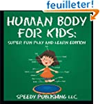 Human Body For Kids: Super Fun Play a...