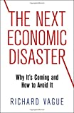 The Next Economic Disaster: Why Its Coming and How to Avoid It