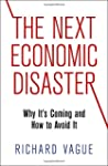 The Next Economic Disaster:Why It's C...