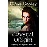 Crystal Origin (Legend Of The Crystals Book 2) ~ Mike Cooley